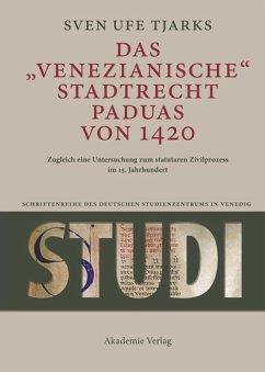Das Venezianische Stadtrecht Paduas von 1420 - Tjarks, Sven U.