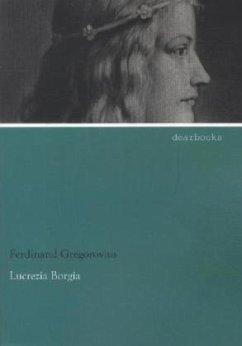 Lucrezia Borgia - Gregorovius, Ferdinand