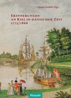 Erinnerungen an Kiel in dänischer Zeit 1773/1864