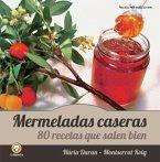 Mermeladas Caseras: 80 Recetas Que Salen Bien = Homemade Jams