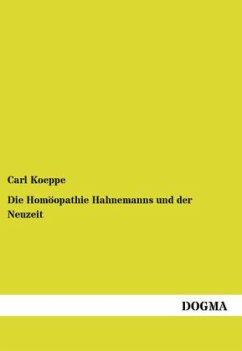 Die Homöopathie Hahnemanns und der Neuzeit