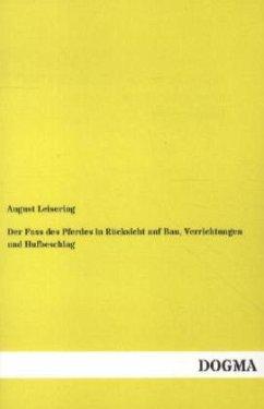 Der Fuss des Pferdes in Rücksicht auf Bau, Verrichtungen und Hufbeschlag - Leisering, August