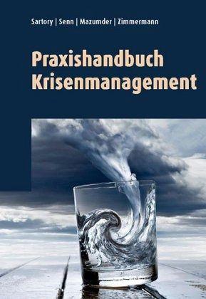 Praxishandbuch Krisenmanagement - Sartory, Beda; Senn, Patrick; Zimmermann, Bettina; Mazumder, Sita
