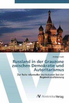 Russland in der Grauzone zwischen Demokratie und Autoritarismus