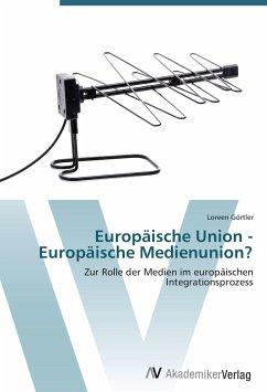 Europäische Union - Europäische Medienunion?