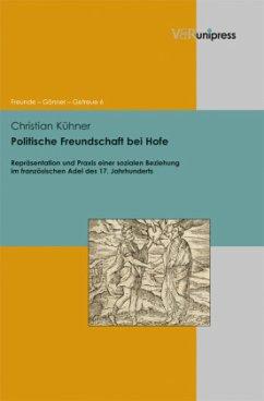 Politische Freundschaft bei Hofe - Kühner, Christian