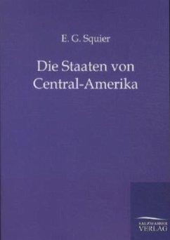 Die Staaten von Central-Amerika - Squier, E. G.