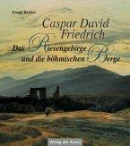 Caspar David Friedrich - Das Riesengebirge und die böhmischen Berge