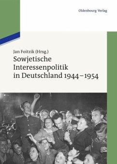 Sowjetische Interessenpolitik in Deutschland 1944-1954