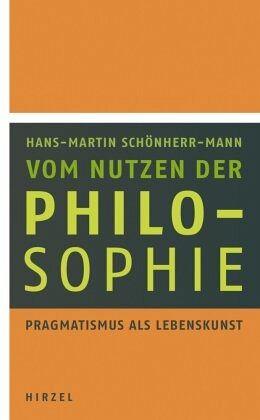 Vom Nutzen der Philosophie - Schönherr-Mann, Hans-Martin