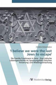 9783639431704 - Schoenmakers, Christine: I believe we were the last Jews to escape - Knyga