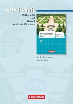 Mathematik real 7. Schuljahr. Arbeitsheft mit eingelegten Lösungen. Differenzierende Ausgabe Nordrhein-Westfalen