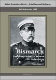 Reichskanzler Otto von Bismarck. Eine Biographie zu seinem einhundertsten Geburtstag