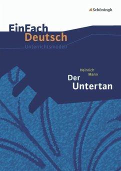 Der Untertan. EinFach Deutsch Unterrichtsmodelle - Mann, Heinrich; Völkl, Michael; Müller-Völkl, Claudia