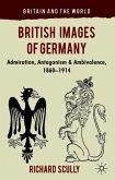 British Images of Germany: Admiration, Antagonism & Ambivalence, 1860-1914