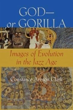 God--Or Gorilla: Images of Evolution in the Jazz Age - Clark, Constance A.