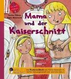 Mama und der Kaiserschnitt - Das Kindersachbuch zum Thema Kaiserschnitt, nächste Schwangerschaft und natürliche Geburt