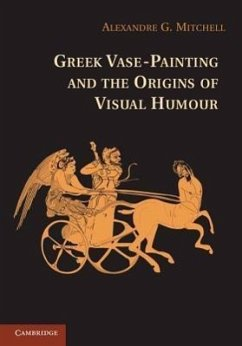 Greek Vase-Painting and the Origins of Visual Humour - Mitchell, Alexandre G.