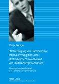 Strafverfolgung von Unternehmen, Internal Investigations und strafrechtliche Verwertbarkeit von «Mitarbeitergeständnissen»