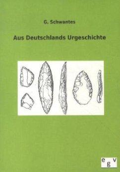 Aus Deutschlands Urgeschichte - Schwantes, G.