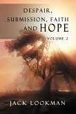 Despair Submission Faith and Hope: Volume 2