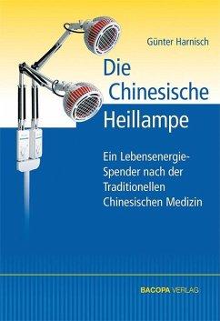 Die Chinesische Heillampe - Harnisch, Günter