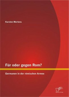 Für oder gegen Rom? Germanen in der römischen Armee - Mertens, Karsten