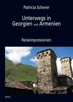 Unterwegs in Georgien und Armenien - Scherer, Patricia