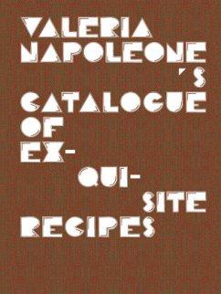 Valeria Napoleone's Catalogue of Exquisite Recipes - Valeria, Napoleone; Higgie, Jennifer; Hix, Mark