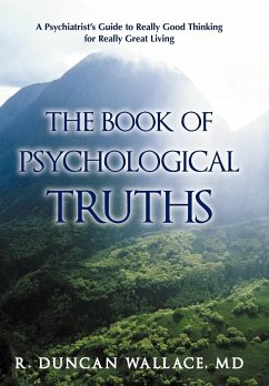 The Book of Psychological Truths: A Psychiatrist's Guide to Really Good Thinking for Really Great Living
