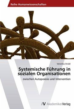 Systemische Führung in sozialen Organisationen - Strobl, Veronika