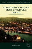 Alfred Weber and the Crisis of Culture, 1890-1933