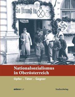 Nationalsozialismus in Oberösterreich - Angerer, Christian; Ecker, Maria