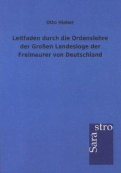 Leitfaden durch die Ordenslehre der Großen Landesloge der Freimaurer von Deutschland - Hieber, Otto