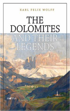 The Dolomites and their Legends - Wolff, Karl Felix