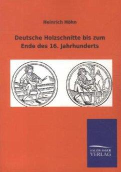 Deutsche Holzschnitte bis zum Ende des 16. Jahrhunderts - Höhn, Heinrich