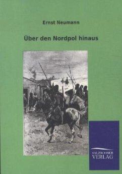 Über den Nordpol hinaus - Neumann, Ernst