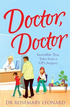 Doctor, Doctor: Incredible True Tales from a Gp's Surgery - Leonard, Rosemary