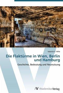 Die Flaktürme in Wien, Berlin und Hamburg