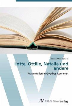 Lotte, Ottilie, Natalie und andere