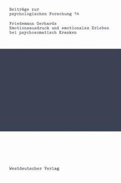 Emotionsausdruck und emotionales Erleben bei psychosomatisch Kranken - Gerhards, Friedemann