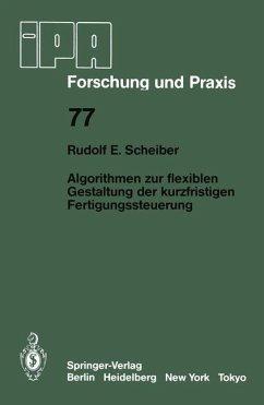 Algorithmen zur flexiblen Gestaltung der kurzfristigen Fertigungssteuerung - Scheiber, R. E.