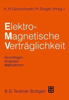 Elektromagnetische Verträglichkeit - Anke, Dieter; Brüns, H. -D.; Deserno, B.; Garbe, H.; Gonschorek, K. -H.; Hansen, P.; Keim, S.; Kohling, S.; Rippl, K.; Schmidt, V.; Singer, H.; Ter Haseborg, J. Luiken