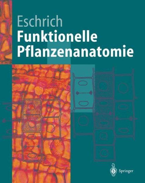 Funktionelle Pflanzenanatomie von Walter Eschrich - Fachbuch - bücher.de