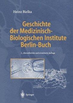 Geschichte der Medizinisch-Biologischen Institute Berlin-Buch - Bielka, Heinz