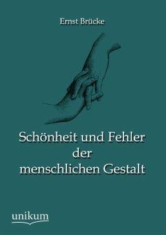 Schönheit und Fehler der menschlichen Gestalt - Brücke, Ernst W. Ritter von