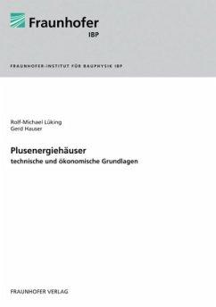Plusenergiehäuser - technische und ökonomische Grundlagen - Lüking, Rolf-Michael; Hauser, Gerd