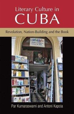 Literary Culture in Cuba: Revolution, Nation-Building and the Book - Kumaraswami, Par; Kapcia, Antoni
