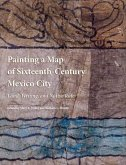 Painting a Map of Sixteenth-Century Mexico City: Land, Writing, and Native Rule