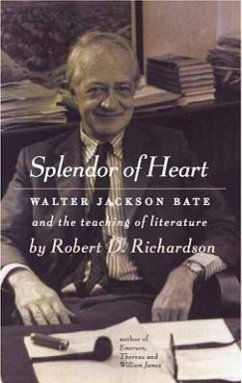 Splendor of Heart: Walter Jackson Bate and the Teaching of Literature - Richardson, Robert D.